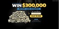 Enter Our $300,000 Sweepstakes